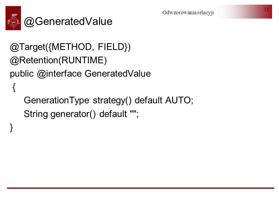 Odwzorowania relacyjno-obiektowe 11 @GeneratedValue @Target({METHOD, FIELD}) @Retention(RUNTIME) public @interface GeneratedValue { GenerationType str