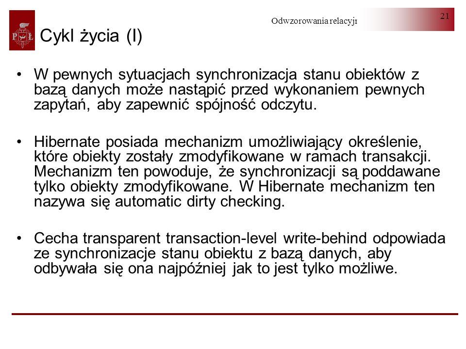 Odwzorowania relacyjno-obiektowe 21 Cykl życia (I) W pewnych sytuacjach synchronizacja stanu obiektów z bazą danych może nastąpić przed wykonaniem pew