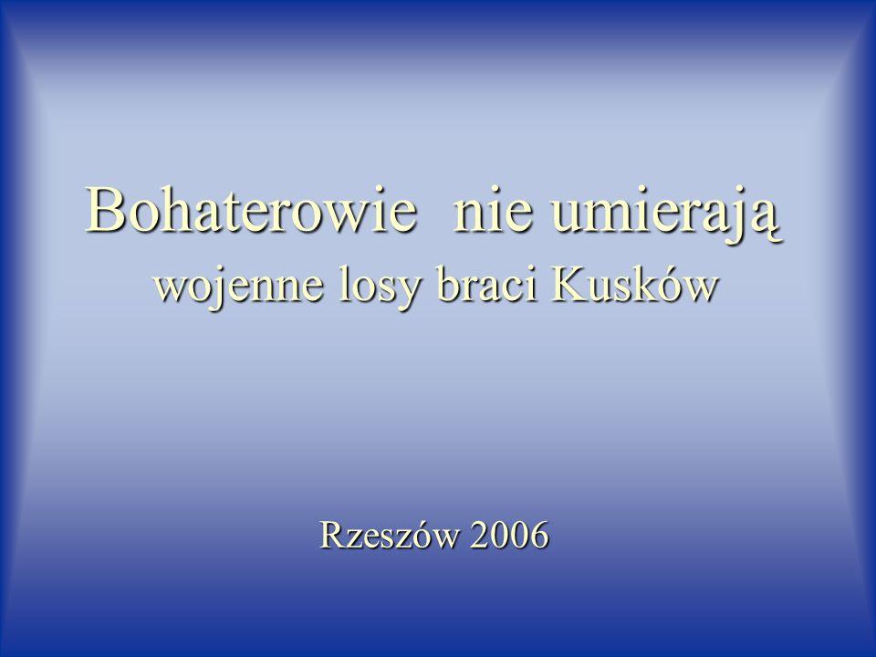Bohaterowie nie umierają wojenne losy braci Kusków Rzeszów 2006