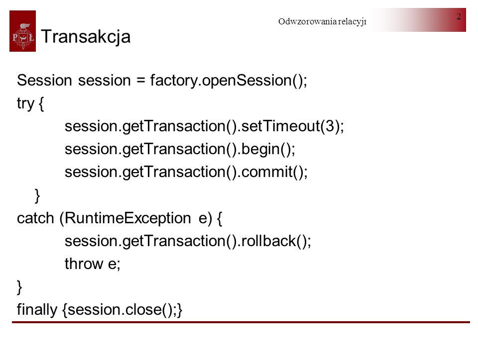 Odwzorowania relacyjno-obiektowe 3 @ Transactional ( propagation=Propagation.REQUIRED, isolation=Isolation.SERIALIZABLE, timeout = 3, readOnly = false )