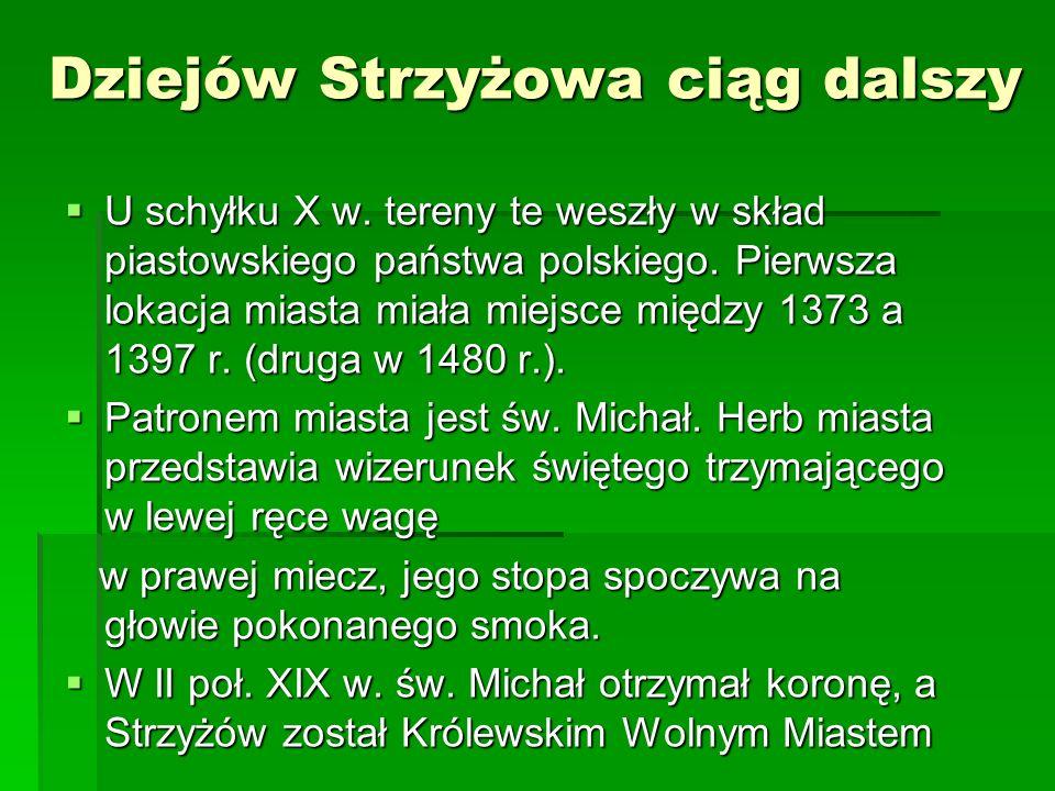 Dziejów Strzyżowa ciąg dalszy U schyłku X w. tereny te weszły w skład piastowskiego państwa polskiego. Pierwsza lokacja miasta miała miejsce między 13