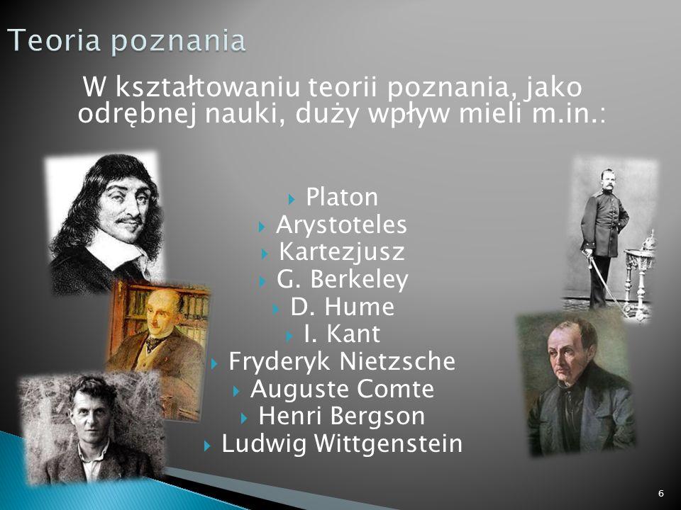 W kształtowaniu teorii poznania, jako odrębnej nauki, duży wpływ mieli m.in.: Platon Arystoteles Kartezjusz G. Berkeley D. Hume I. Kant Fryderyk Nietz