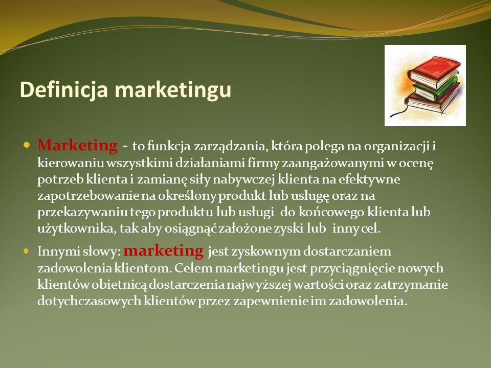 Definicja marketingu Marketing - to funkcja zarządzania, która polega na organizacji i kierowaniu wszystkimi działaniami firmy zaangażowanymi w ocenę