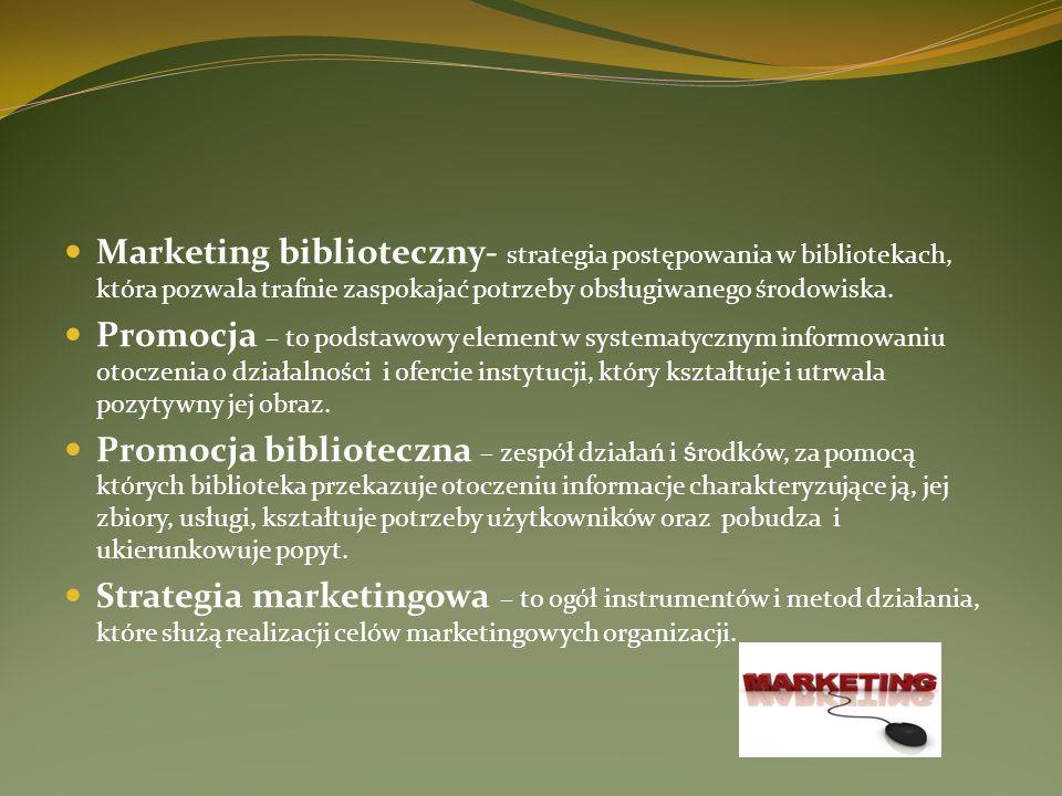 Marketing biblioteczny- strategia postępowania w bibliotekach, która pozwala trafnie zaspokajać potrzeby obsługiwanego środowiska. Promocja – to podst