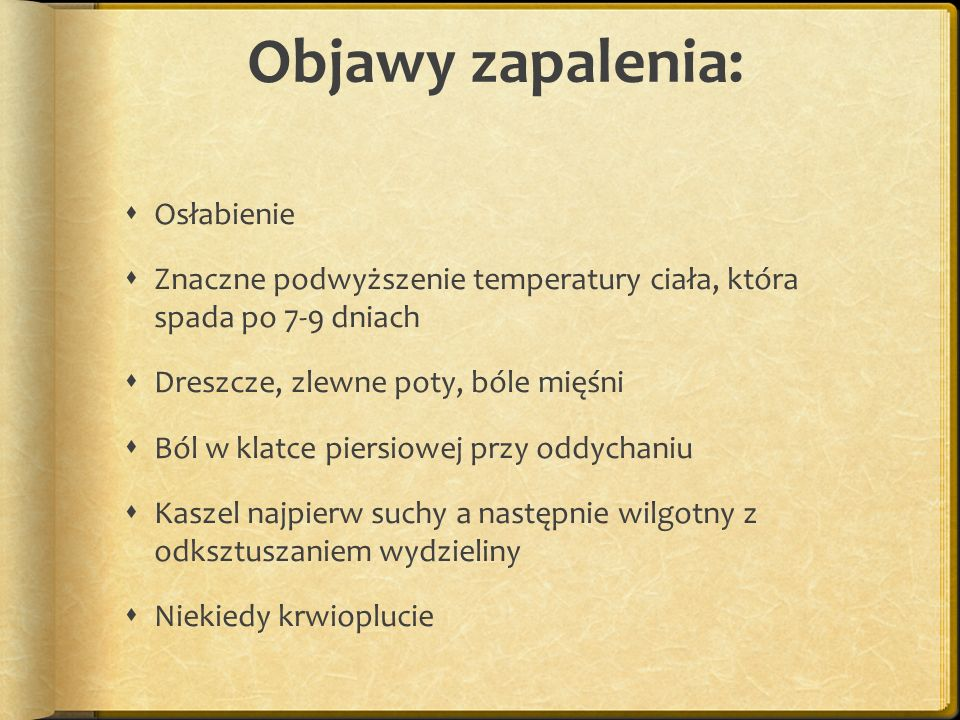 Leczenie Antybiotykoterapia Ponadto stosuje się: Leki p/gorączkowe Leki p/bólowe Leki p/kaszlowe Leki wykrztuśne