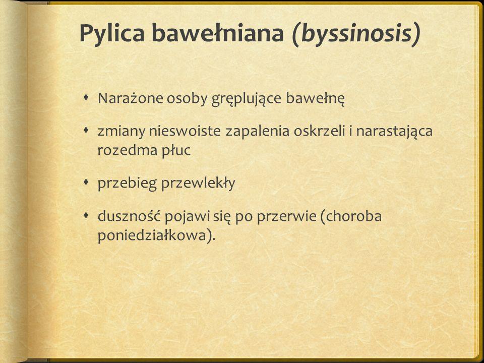 Pylica bawełniana (byssinosis) Narażone osoby gręplujące bawełnę zmiany nieswoiste zapalenia oskrzeli i narastająca rozedma płuc przebieg przewlekły d