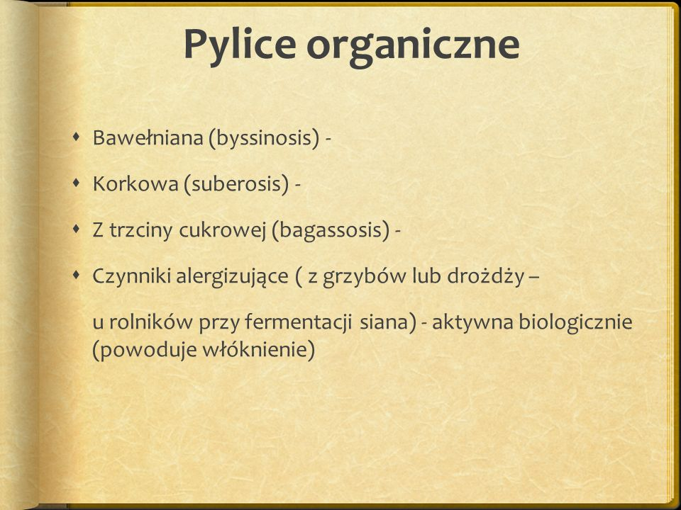 Pylice organiczne Bawełniana (byssinosis) - Korkowa (suberosis) - Z trzciny cukrowej (bagassosis) - Czynniki alergizujące ( z grzybów lub drożdży – u