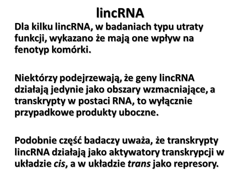 lincRNA Dla kilku lincRNA, w badaniach typu utraty funkcji, wykazano że mają one wpływ na fenotyp komórki. Niektórzy podejrzewają, że geny lincRNA dzi