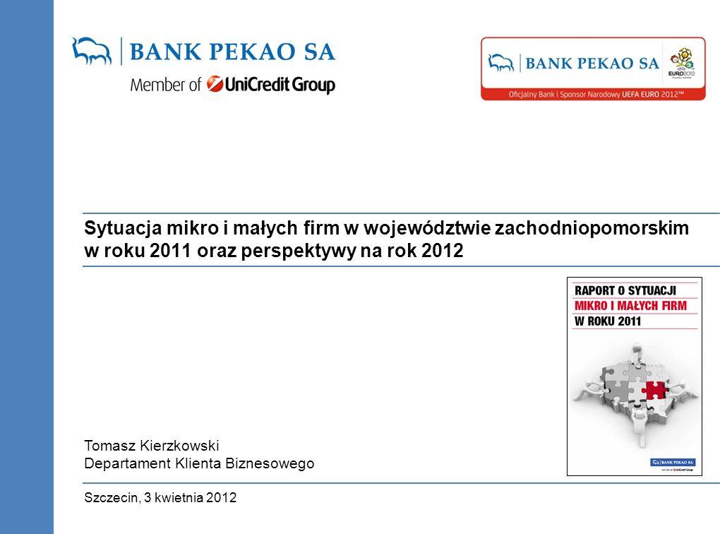Sytuacja mikro i małych firm w województwie zachodniopomorskim w roku 2011 oraz perspektywy na rok 2012 Szczecin, 3 kwietnia 2012 Tomasz Kierzkowski Departament Klienta Biznesowego