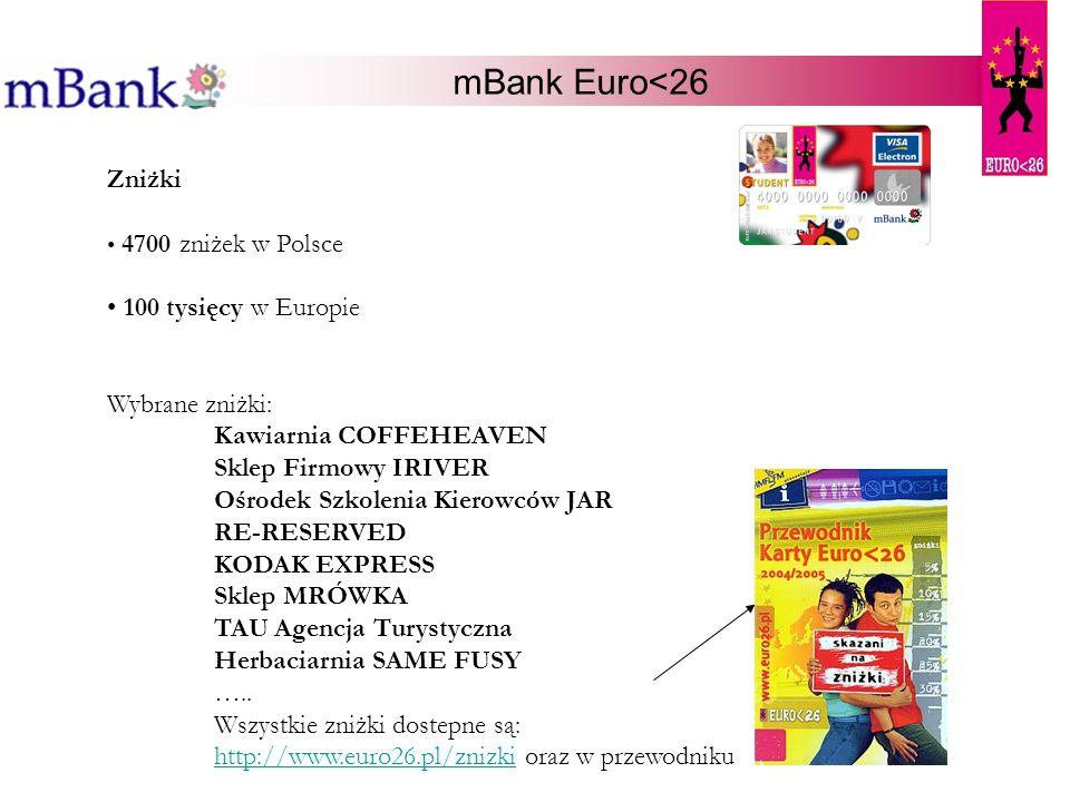 mBank Euro<26 Zniżki 4700 zniżek w Polsce 100 tysięcy w Europie Wybrane zniżki: Kawiarnia COFFEHEAVEN Sklep Firmowy IRIVER Ośrodek Szkolenia Kierowców