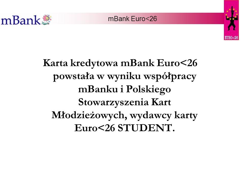 mBank Euro<26 Karta kredytowa mBank Euro<26 powstała w wyniku współpracy mBanku i Polskiego Stowarzyszenia Kart Młodzieżowych, wydawcy karty Euro<26 S