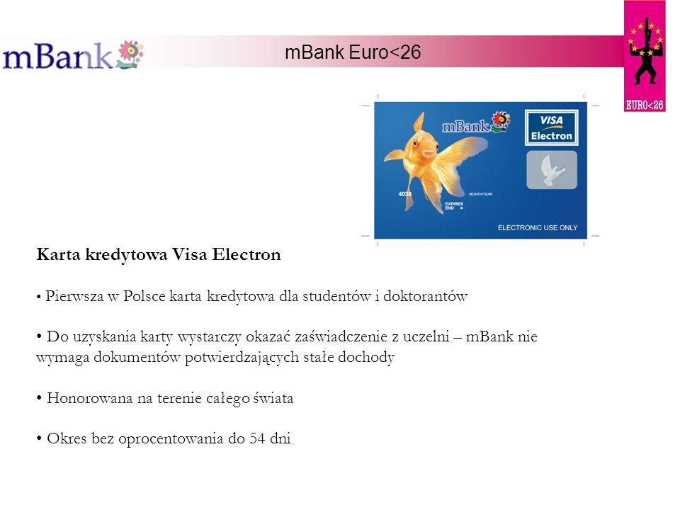 mBank Euro<26 Karta kredytowa Visa Electron Pierwsza w Polsce karta kredytowa dla studentów i doktorantów Do uzyskania karty wystarczy okazać zaświadc