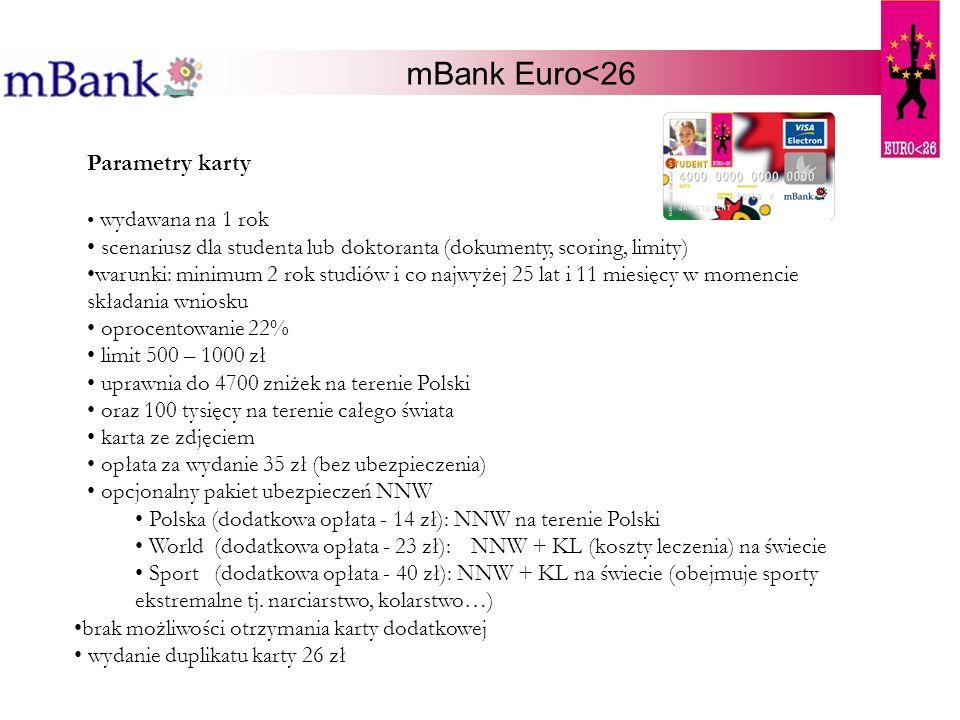 mBank Euro<26 Parametry karty wydawana na 1 rok scenariusz dla studenta lub doktoranta (dokumenty, scoring, limity) warunki: minimum 2 rok studiów i c