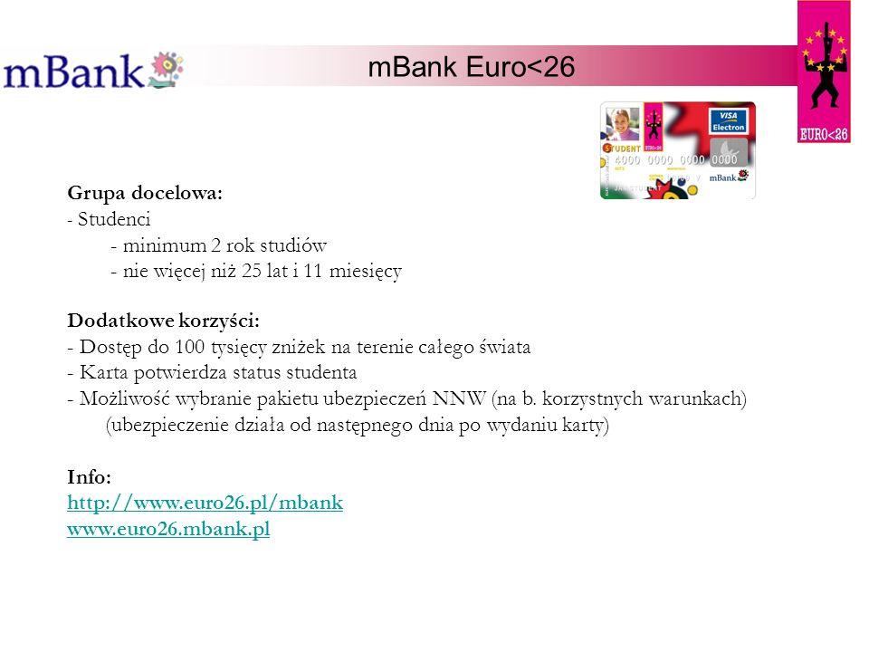mBank Euro<26 Grupa docelowa: - Studenci - minimum 2 rok studiów - nie więcej niż 25 lat i 11 miesięcy Dodatkowe korzyści: - Dostęp do 100 tysięcy zni