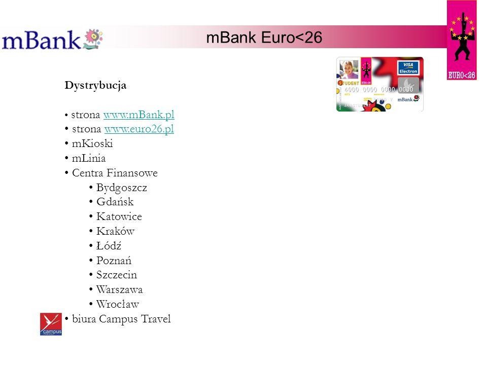 mBank Euro<26 Dystrybucja strona www.mBank.plwww.mBank.pl strona www.euro26.plwww.euro26.pl mKioski mLinia Centra Finansowe Bydgoszcz Gdańsk Katowice