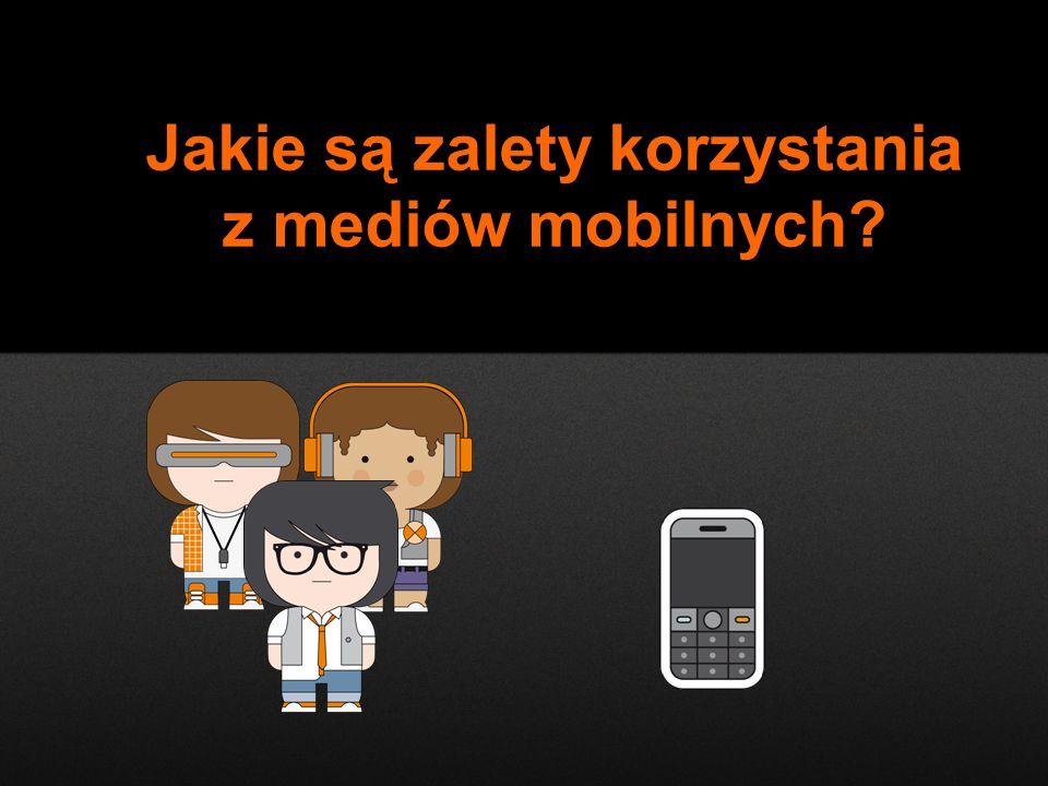 Jakie są zalety korzystania z mediów mobilnych?