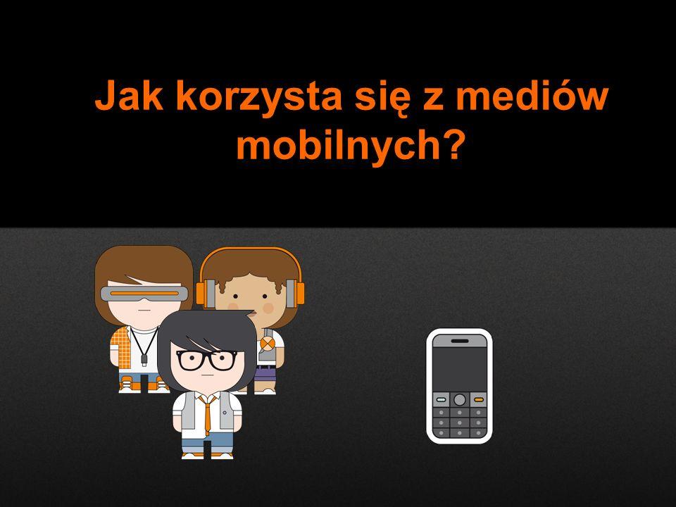Jak korzysta się z mediów mobilnych?