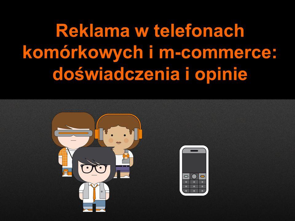 Reklama w telefonach komórkowych i m-commerce: doświadczenia i opinie