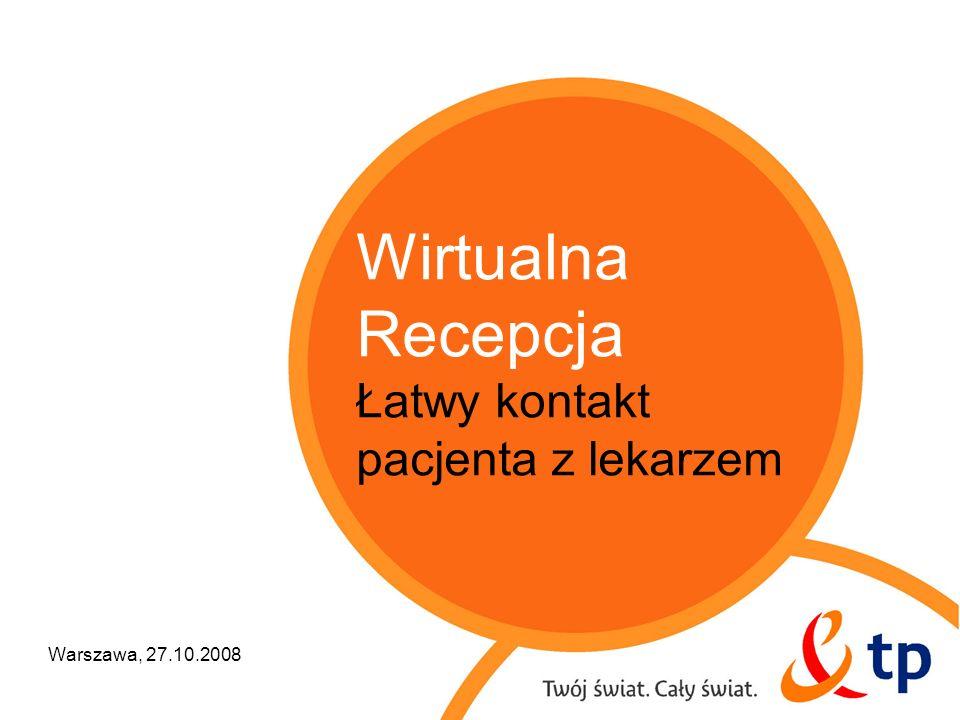 Wirtualna Recepcja Łatwy kontakt pacjenta z lekarzem Warszawa, 27.10.2008