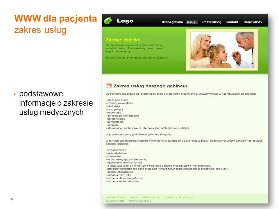 6 WWW dla pacjenta umawianie wizyt (1/3) pacjent widzi kalendarz z okienkami wizyt rezerwuje termin klikając wolny termin –jeśli lekarz na to pozwala, to pacjent może wybrać wizytę z dojazdem Wirtualna Recepcja – Łatwy kontakt pacjenta z lekarzem przez Internet