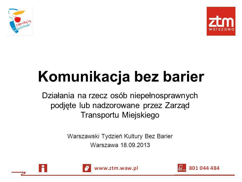 Komunikacja bez barier Działania na rzecz osób niepełnosprawnych podjęte lub nadzorowane przez Zarząd Transportu Miejskiego Warszawski Tydzień Kultury