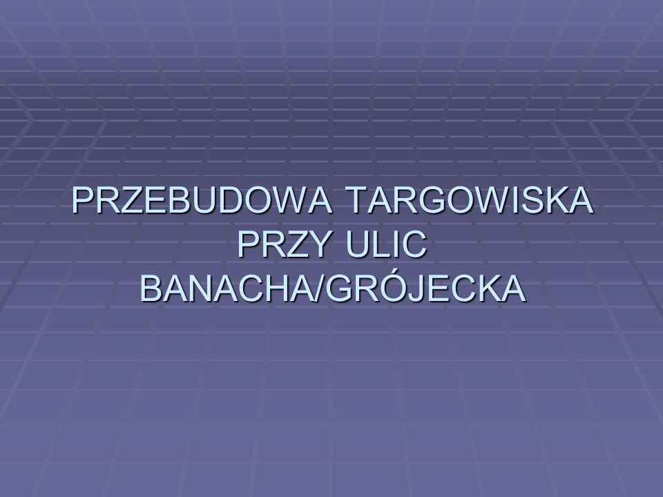 PRZEBUDOWA TARGOWISKA PRZY ULIC BANACHA/GRÓJECKA