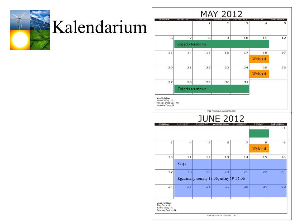 Kalendarium Sesja Egzamin pisemny 18.06, ustny 19-21.06 Zajęcia terenowe Wykład Zajęcia terenowe