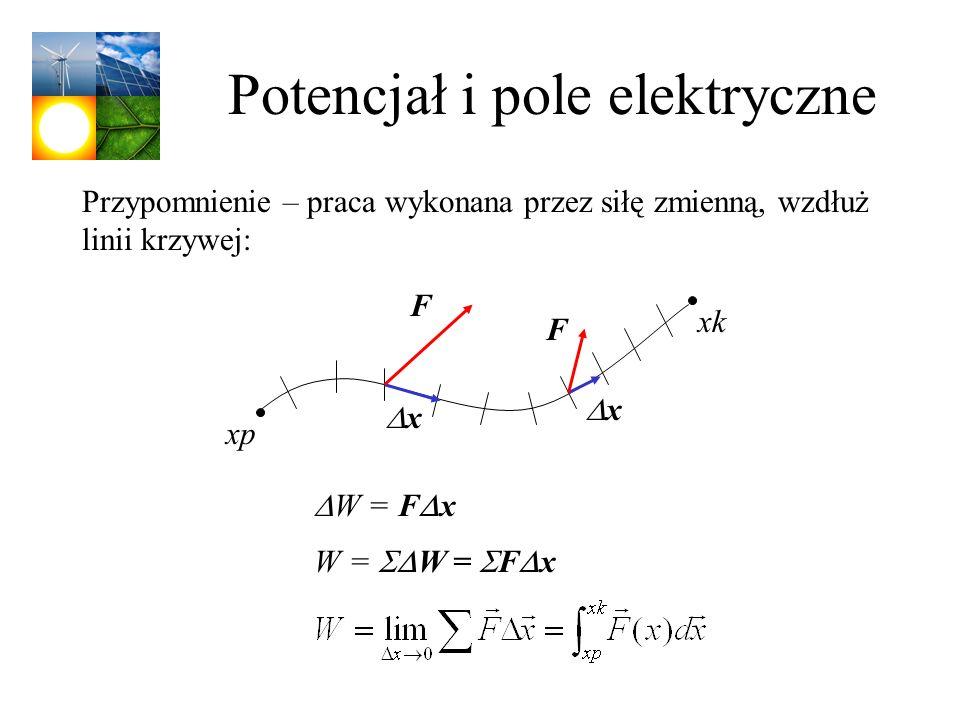 Potencjał i pole elektryczne W = F x W = W = F x xp xk F F x x Przypomnienie – praca wykonana przez siłę zmienną, wzdłuż linii krzywej: