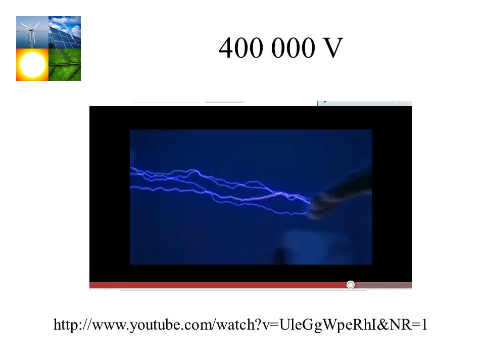 400 000 V http://www.youtube.com/watch?v=UleGgWpeRhI&NR=1