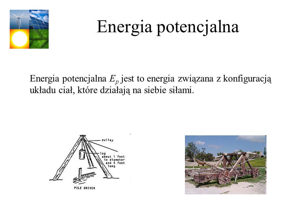 Energia potencjalna Energia potencjalna E p jest to energia związana z konfiguracją układu ciał, które działają na siebie siłami.