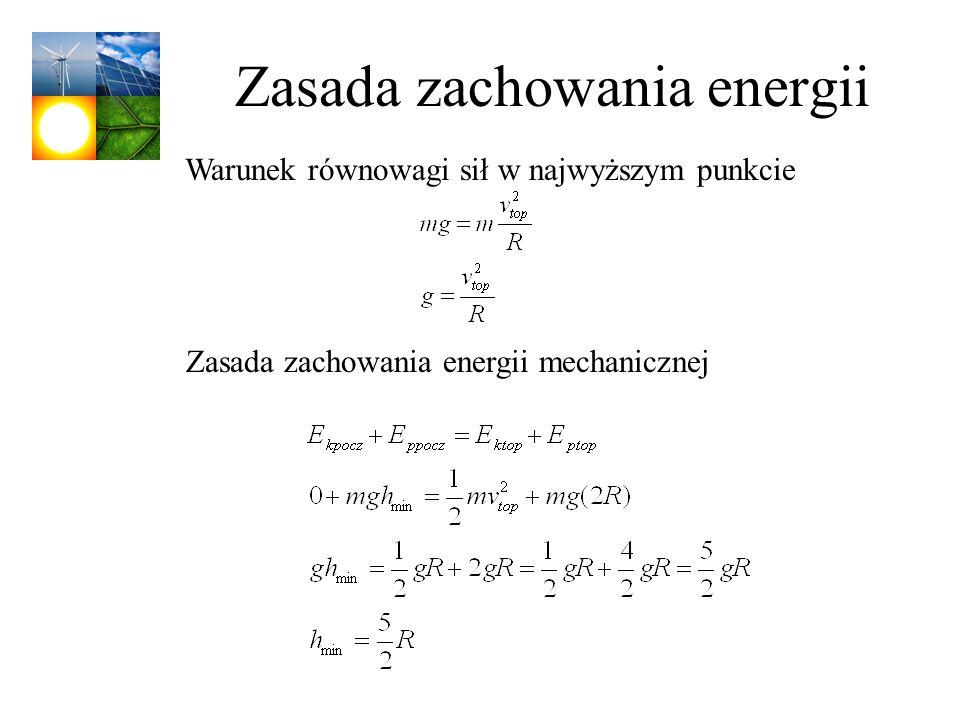Zasada zachowania energii Warunek równowagi sił w najwyższym punkcie Zasada zachowania energii mechanicznej