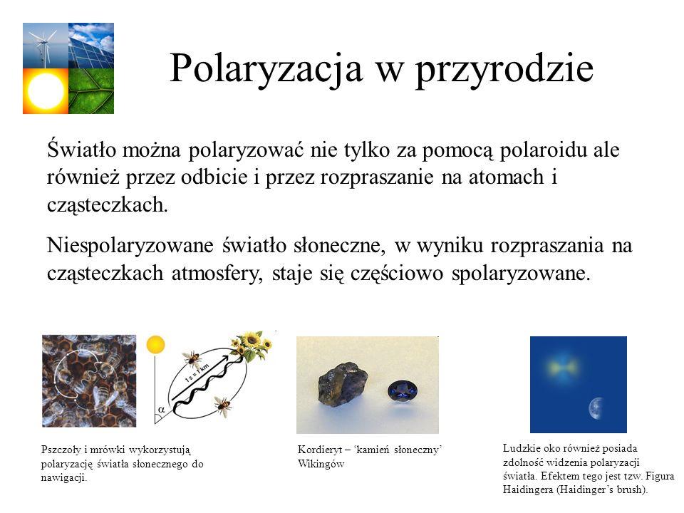Polaryzacja w przyrodzie Światło można polaryzować nie tylko za pomocą polaroidu ale również przez odbicie i przez rozpraszanie na atomach i cząsteczk