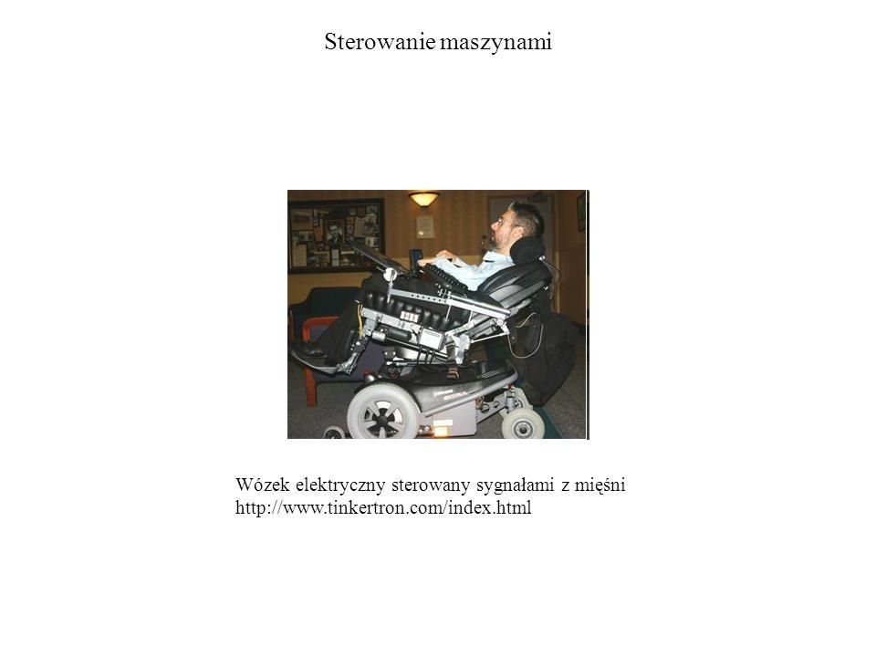 Sterowanie maszynami Wózek elektryczny sterowany sygnałami z mięśni http://www.tinkertron.com/index.html