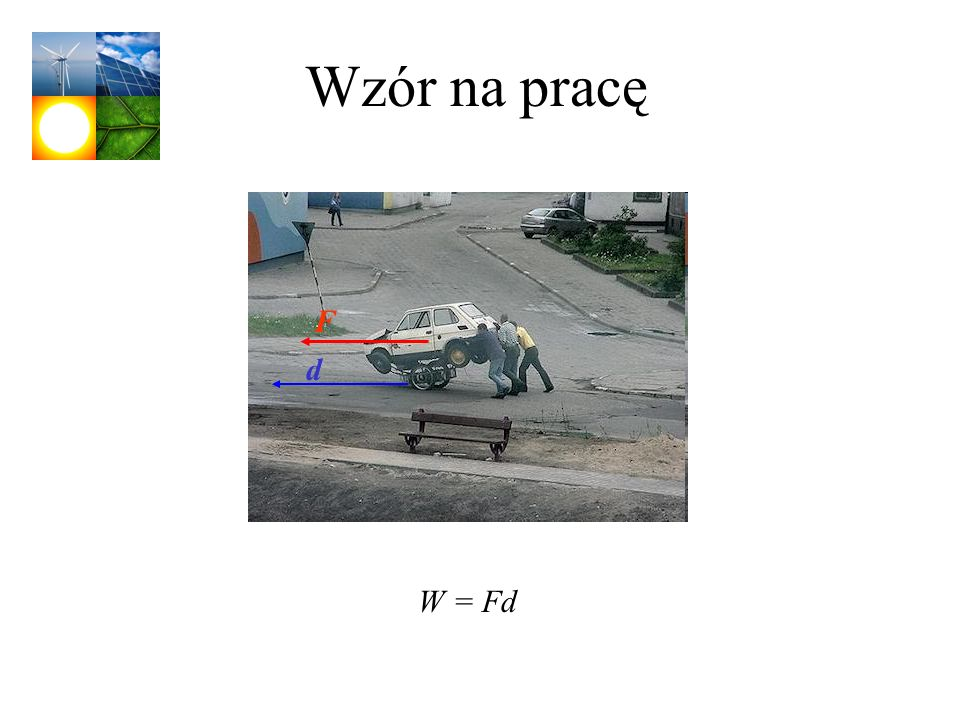 Wzór na pracę F d W = Fd