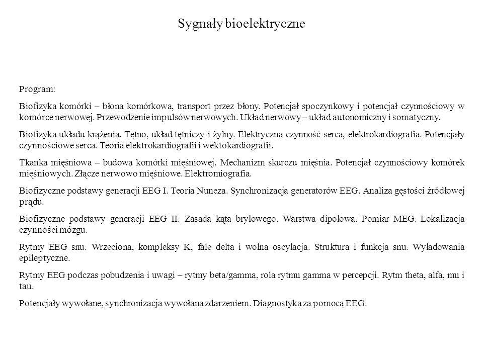 Program: Biofizyka komórki – błona komórkowa, transport przez błony. Potencjał spoczynkowy i potencjał czynnościowy w komórce nerwowej. Przewodzenie i