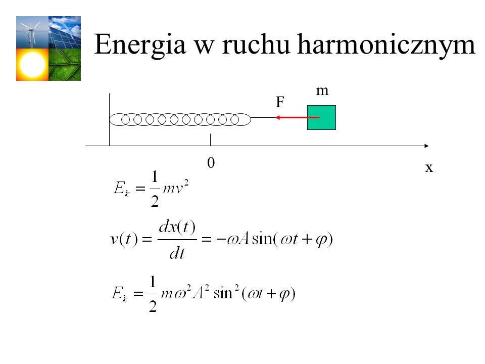 Energia w ruchu harmonicznym m 0 F x