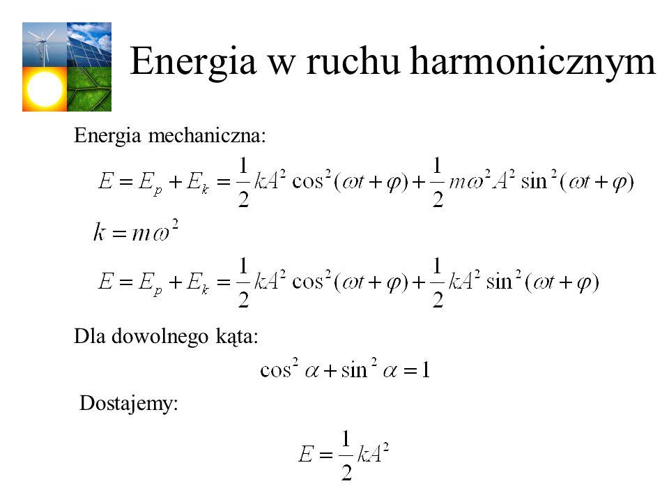 Energia mechaniczna: Dla dowolnego kąta: Dostajemy: