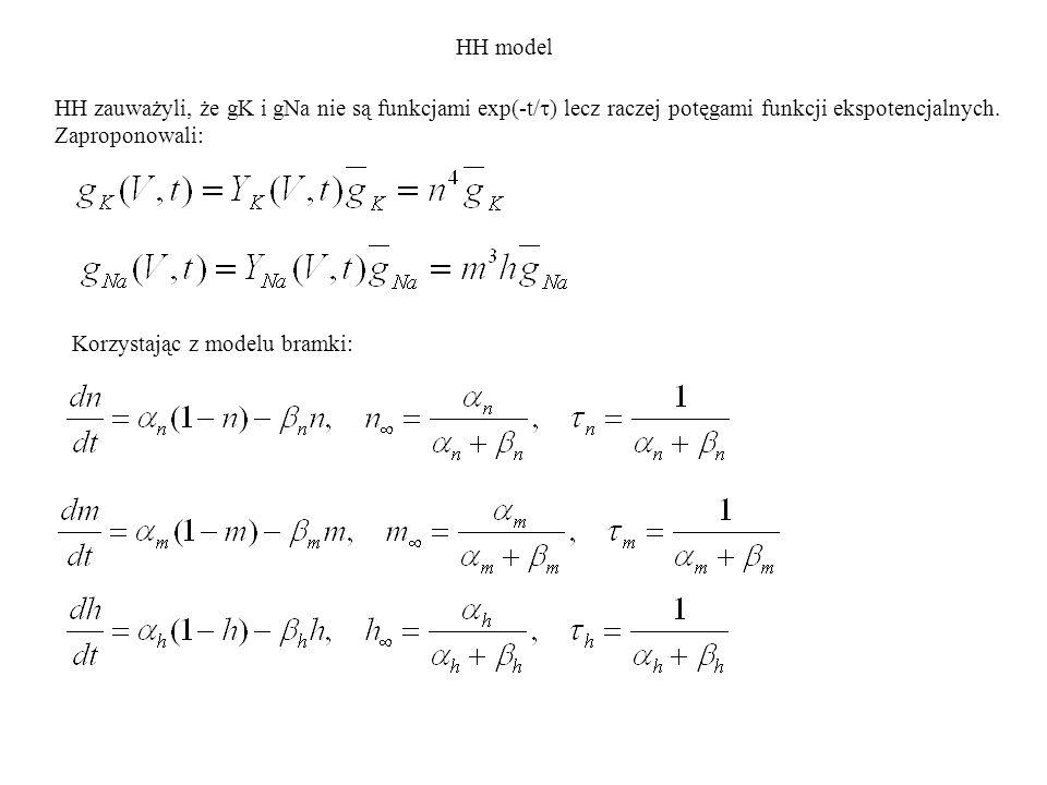 Rozwiązując równania na n, m i h dostajemy: HH model Wstawiając rozwiązania do gNa i gK dostajemy: Gdyż m 0 i h inf są zaniedbywalnie małe.