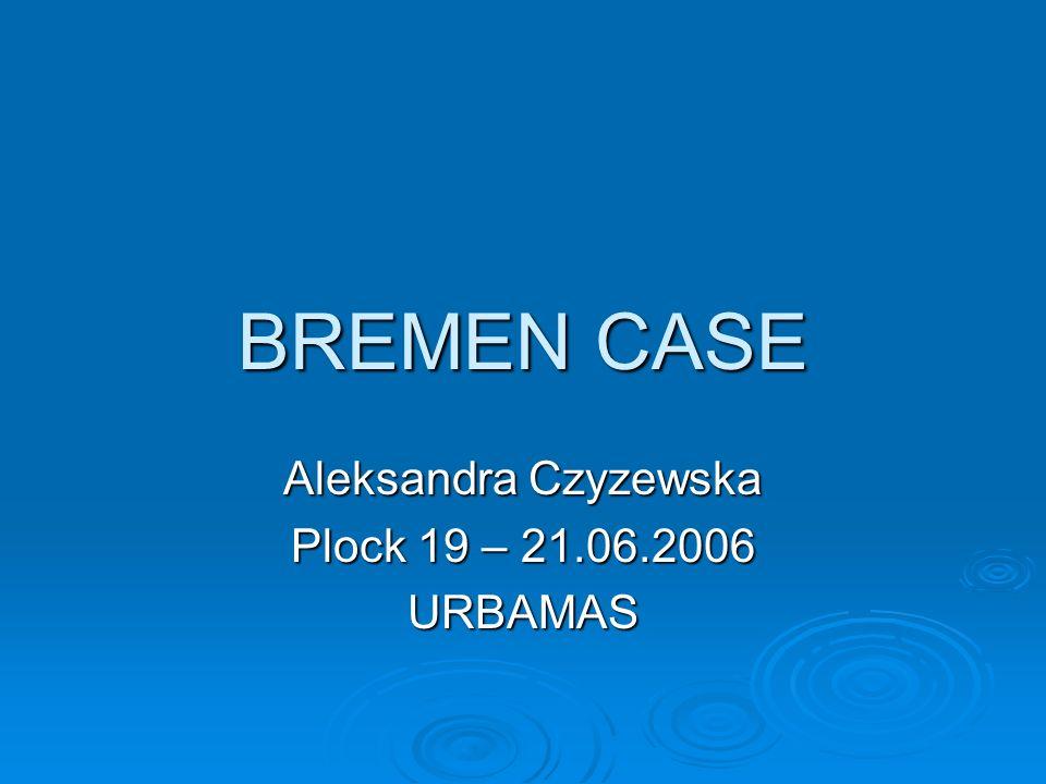 BREMEN CASE Aleksandra Czyzewska Plock 19 – 21.06.2006 URBAMAS