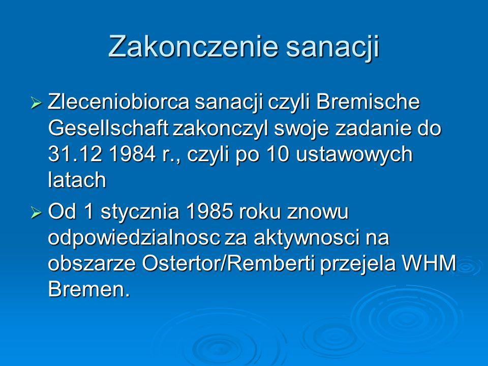Zakonczenie sanacji Zleceniobiorca sanacji czyli Bremische Gesellschaft zakonczyl swoje zadanie do 31.12 1984 r., czyli po 10 ustawowych latach Zlecen