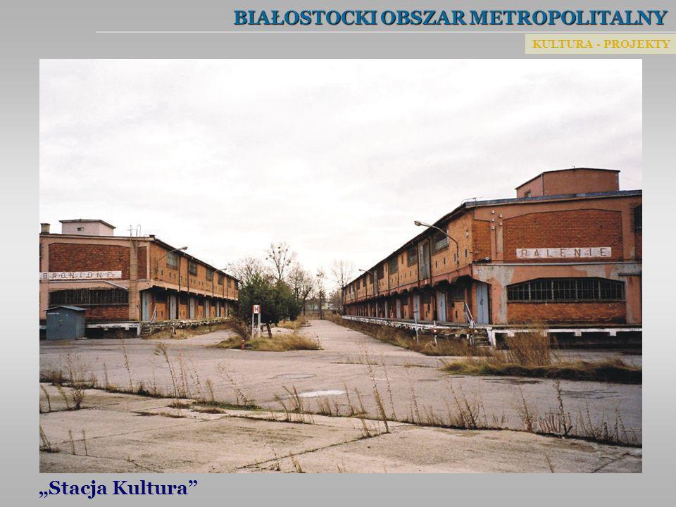 BIAŁOSTOCKI OBSZAR METROPOLITALNY Stacja Kultura KULTURA - PROJEKTY
