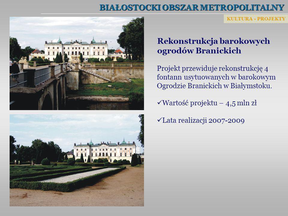 BIAŁOSTOCKI OBSZAR METROPOLITALNY Rekonstrukcja barokowych ogrodów Branickich Projekt przewiduje rekonstrukcję 4 fontann usytuowanych w barokowym Ogro