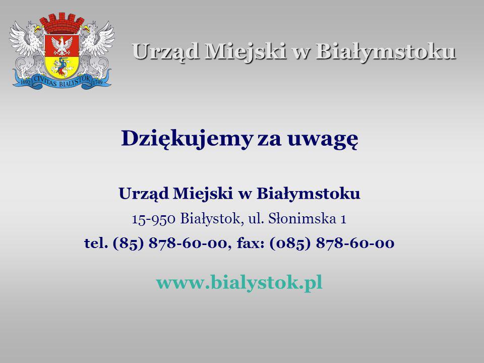 Urząd Miejski w Białymstoku Dziękujemy za uwagę Urząd Miejski w Białymstoku 15-950 Białystok, ul. Słonimska 1 tel. (85) 878-60-00, fax: (085) 878-60-0