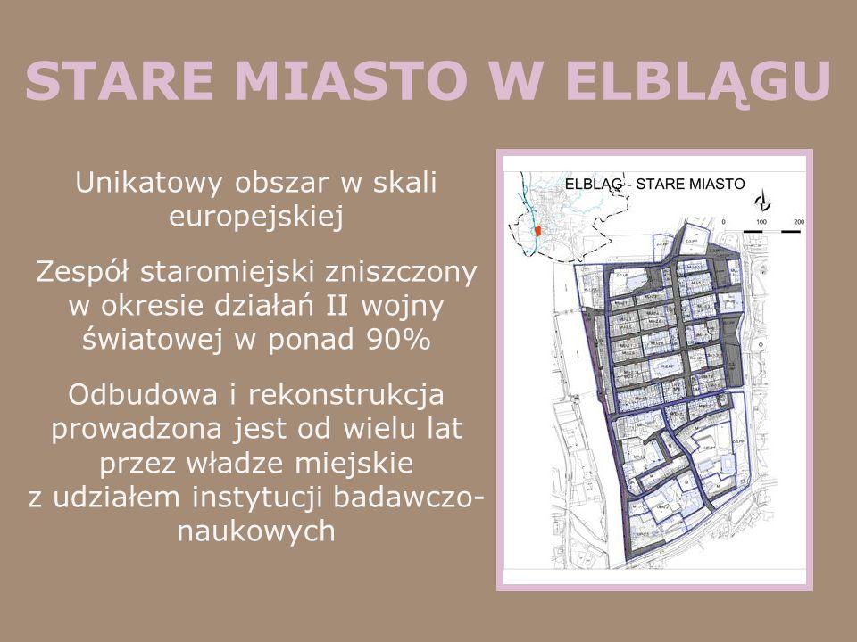 STARE MIASTO W ELBLĄGU Unikatowy obszar w skali europejskiej Zespół staromiejski zniszczony w okresie działań II wojny światowej w ponad 90% Odbudowa