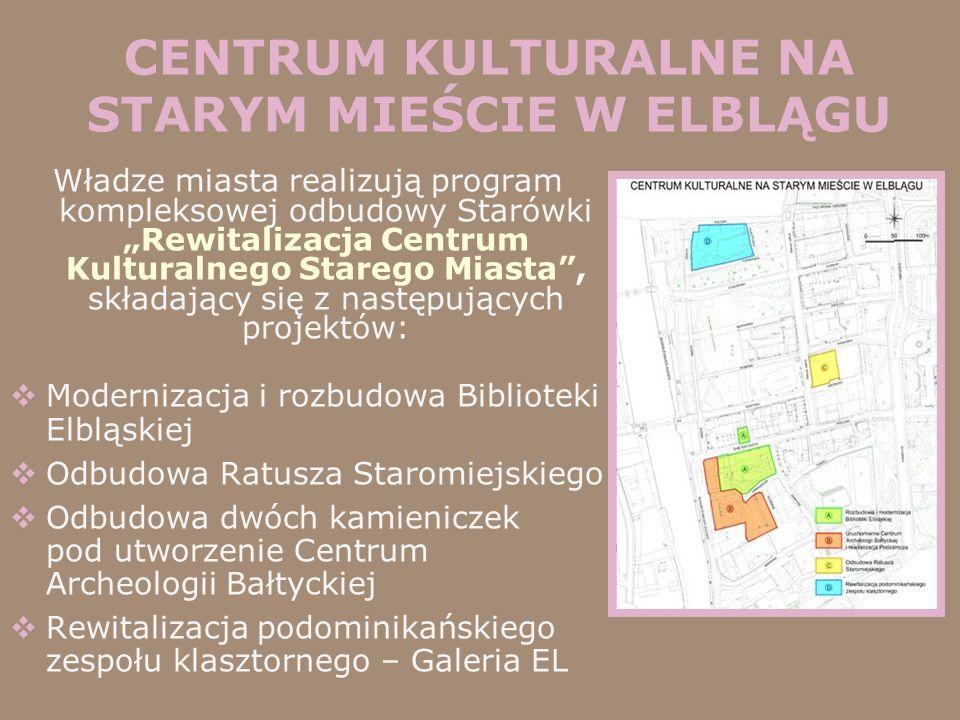 CENTRUM KULTURALNE NA STARYM MIEŚCIE W ELBLĄGU Władze miasta realizują program kompleksowej odbudowy StarówkiRewitalizacja Centrum Kulturalnego Stareg