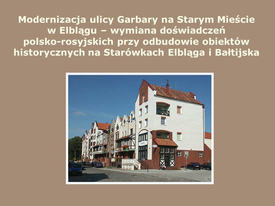 Modernizacja ulicy Garbary na Starym Mieście w Elblągu – wymiana doświadczeń polsko-rosyjskich przy odbudowie obiektów historycznych na Starówkach Elb