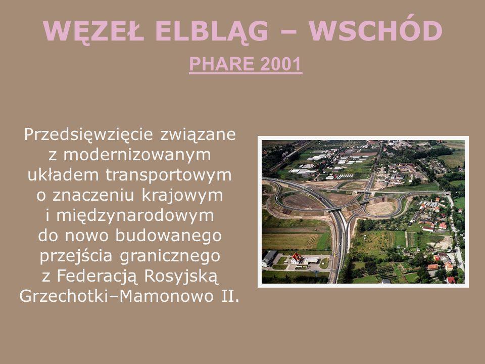 WĘZEŁ ELBLĄG – WSCHÓD PHARE 2001 Przedsięwzięcie związane z modernizowanym układem transportowym o znaczeniu krajowym i międzynarodowym do nowo budowa