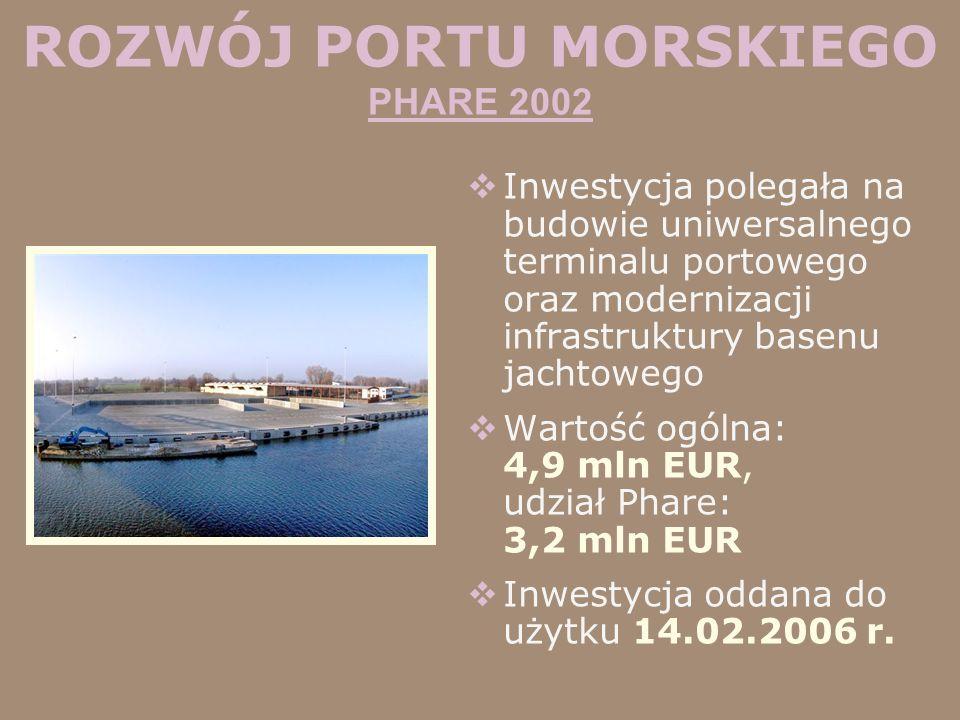 ROZWÓJ PORTU MORSKIEGO PHARE 2002 Inwestycja polegała na budowie uniwersalnego terminalu portowego oraz modernizacji infrastruktury basenu jachtowego