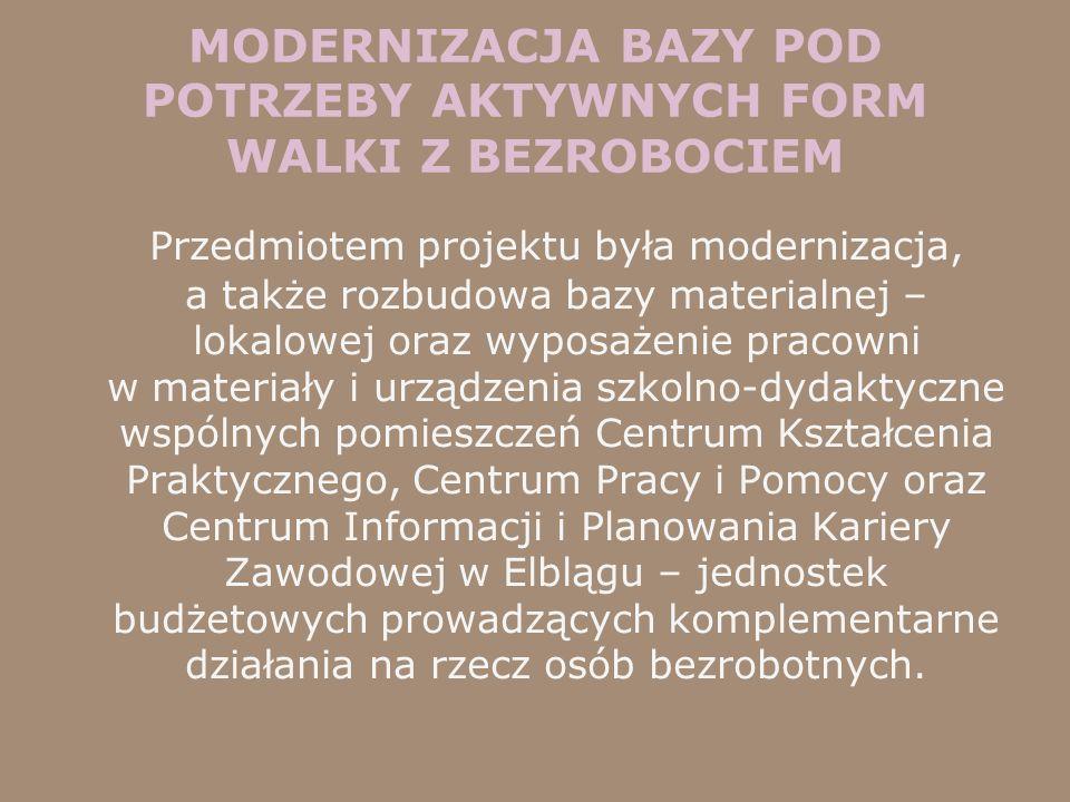 MODERNIZACJA BAZY POD POTRZEBY AKTYWNYCH FORM WALKI Z BEZROBOCIEM Przedmiotem projektu była modernizacja, a także rozbudowa bazy materialnej – lokalow