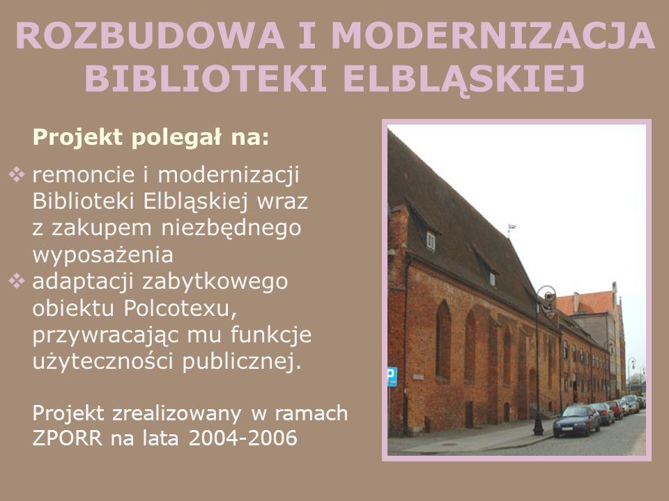 ROZBUDOWA I MODERNIZACJA BIBLIOTEKI ELBLĄSKIEJ Projekt polegał na: remoncie i modernizacji Biblioteki Elbląskiej wraz z zakupem niezbędnego wyposażeni